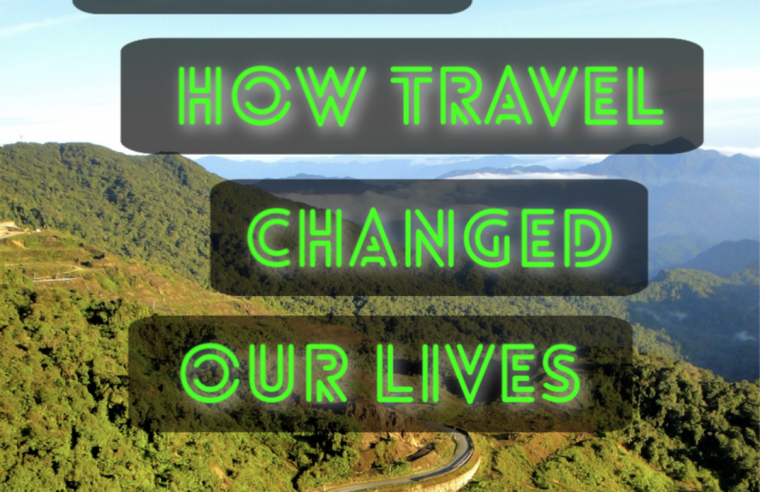 how travel changed our lives