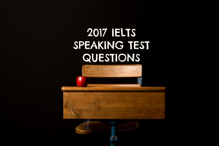 2017 IELTS Speaking Test Questions, Tips, and Preparation