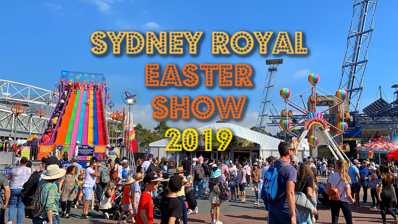 Sydney Royal Easter Show 2019 – Our Second Time Experience